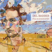 Del Barber 'Prairieography' (album stream)